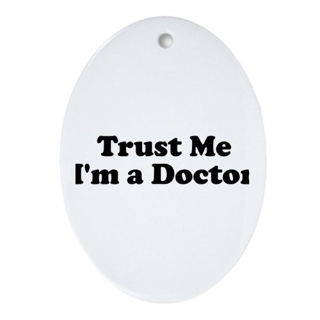 Trust Me, I'm a Doctor Oval Ornament