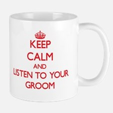 Keep Calm and Listen to your Groom Mugs