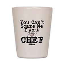 You Cant Scare Me I Am A Chef Shot Glass
