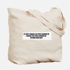 If I Can't Change the People Tote Bag