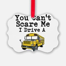 You Cant Scare me I Drive a School Bus Ornament