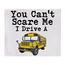 You Cant Scare me I Drive a School Bus Throw Blank