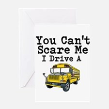 You Cant Scare me I Drive a School Bus Greeting Ca