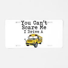 You Cant Scare me I Drive a School Bus Aluminum Li