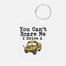 You Cant Scare me I Drive a School Bus Keychains