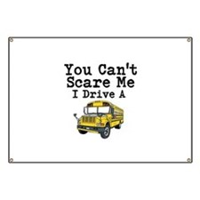 You Cant Scare me I Drive a School Bus Banner