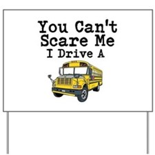 You Cant Scare me I Drive a School Bus Yard Sign