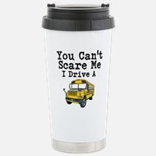 You Cant Scare me I Drive a School Bus Travel Mug