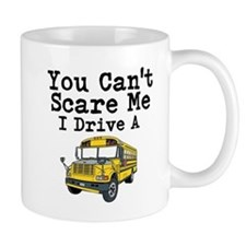 You Cant Scare me I Drive a School Bus Mugs