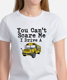 You Cant Scare me I Drive a School Bus T-Shirt