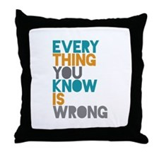 Everything Wrong Throw Pillow