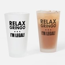 Relax Gringo Im Legal Drinking Glass