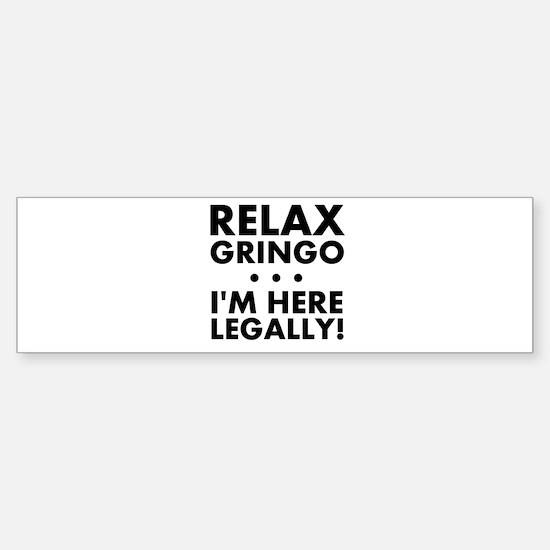 Relax Gringo Im Here Legally Bumper Bumper Bumper Sticker