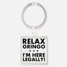 Relax Gringo Im Here Legally Keychains