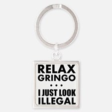 Relax Gringo I just Look Illegal Keychains
