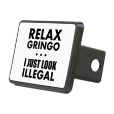 Relax Gringo I just Look Illegal Hitch Cover