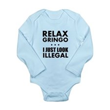 Relax Gringo I just Look Illegal Body Suit