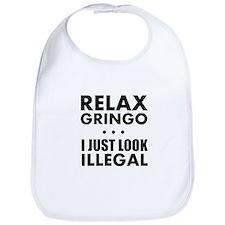 Relax Gringo I just Look Illegal Bib