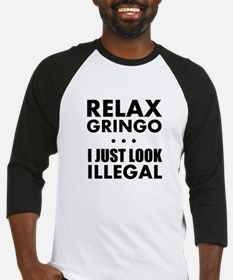 Relax Gringo I just Look Illegal Baseball Jersey