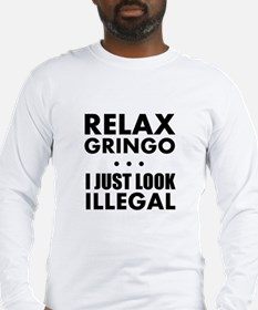 Relax Gringo I just Look Illegal Long Sleeve T-Shi