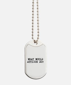 WHAT WOULD ATTICUS DO? Dog Tags