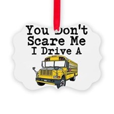 You Dont Scare Me I Drive a School Bus Ornament