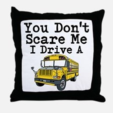 You Dont Scare Me I Drive a School Bus Throw Pillo