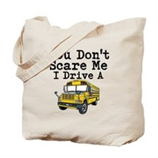 You Dont Scare Me I Drive a School Bus Tote Bag