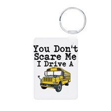You Dont Scare Me I Drive a School Bus Keychains