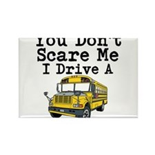 You Dont Scare Me I Drive a School Bus Magnets