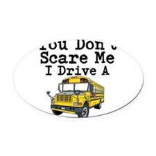 You Dont Scare Me I Drive a School Bus Oval Car Ma
