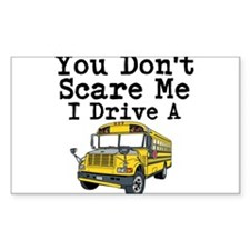 You Dont Scare Me I Drive a School Bus Decal