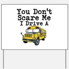 You Dont Scare Me I Drive a School Bus Yard Sign