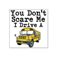 You Dont Scare Me I Drive a School Bus Sticker
