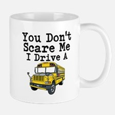 You Dont Scare Me I Drive a School Bus Mugs
