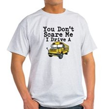 You Dont Scare Me I Drive a School Bus T-Shirt