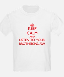 Keep Calm and Listen to your Brother-in-Law T-Shir
