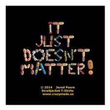 """It Just Doesnt Matter! Square Car Magnet 3"""" X"""
