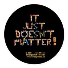 It Just Doesnt Matter! Black Round Car Magnet