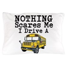 Nothing Scares Me I Drive a School Bus Pillow Case