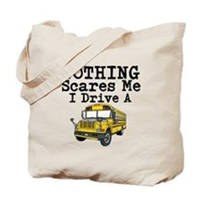 Nothing Scares Me I Drive a School Bus Tote Bag