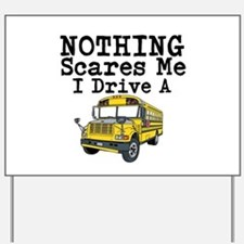 Nothing Scares Me I Drive a School Bus Yard Sign