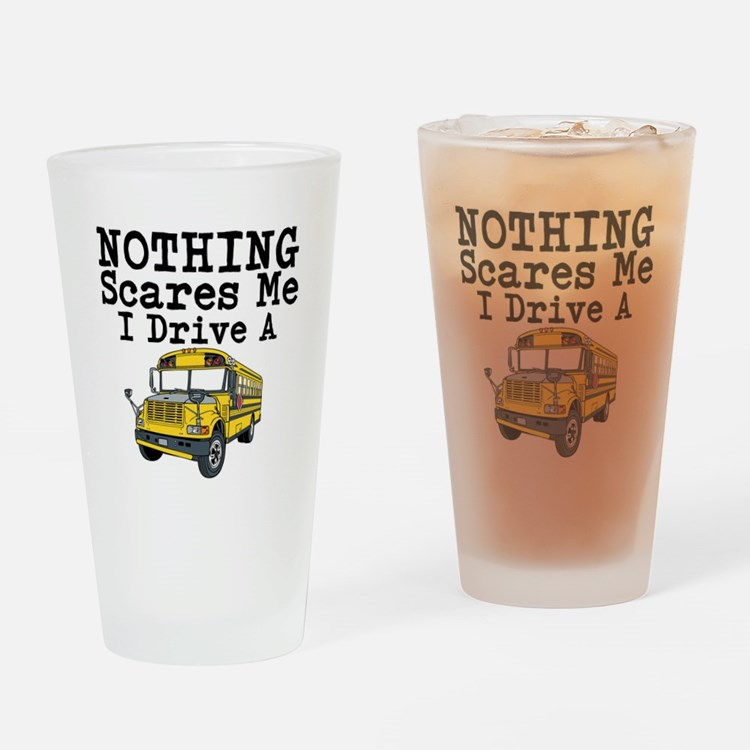 Nothing Scares Me I Drive a School Bus Drinking Gl