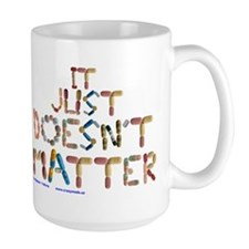 It Just Doesnt Matter! White Mugs