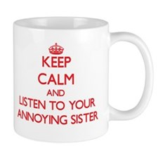 Keep Calm and Listen to your Annoying Sister Mugs