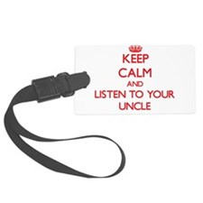 Keep Calm and Listen to your Uncle Luggage Tag