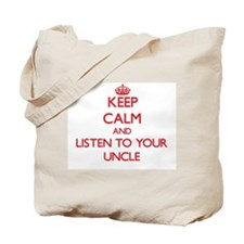 Keep Calm and Listen to your Uncle Tote Bag