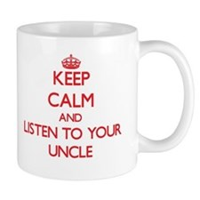 Keep Calm and Listen to your Uncle Mugs