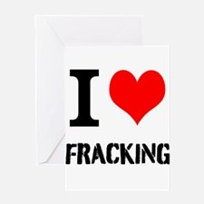 I Love Fracking Greeting Cards
