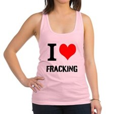 I Love Fracking Racerback Tank Top